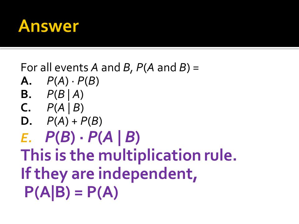 Answer P(B) · P(A | B) This is the multiplication rule.