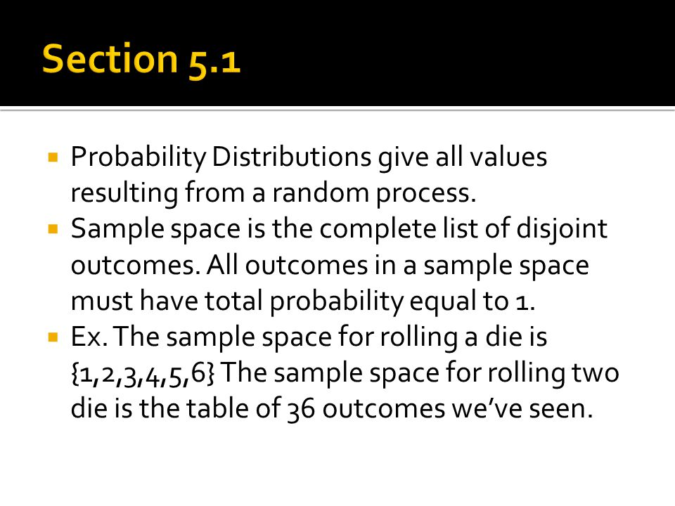 Section 5.1 Probability Distributions give all values resulting from a random process.