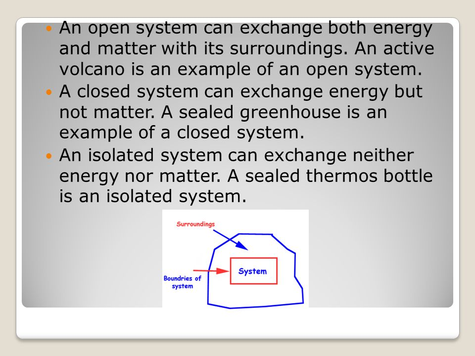 An open system can exchange both energy and matter with its surroundings. An active volcano is an example of an open system.