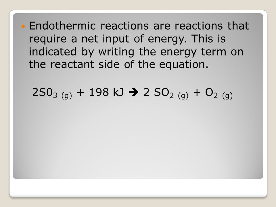 Endothermic reactions are reactions that require a net input of energy