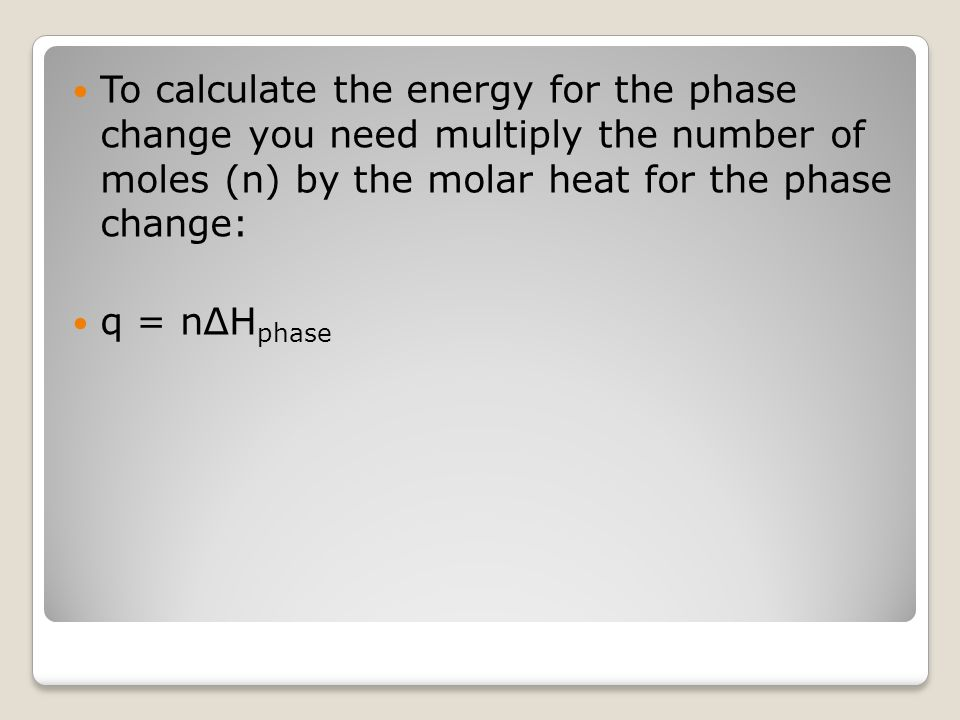 To calculate the energy for the phase change you need multiply the number of moles (n) by the molar heat for the phase change: