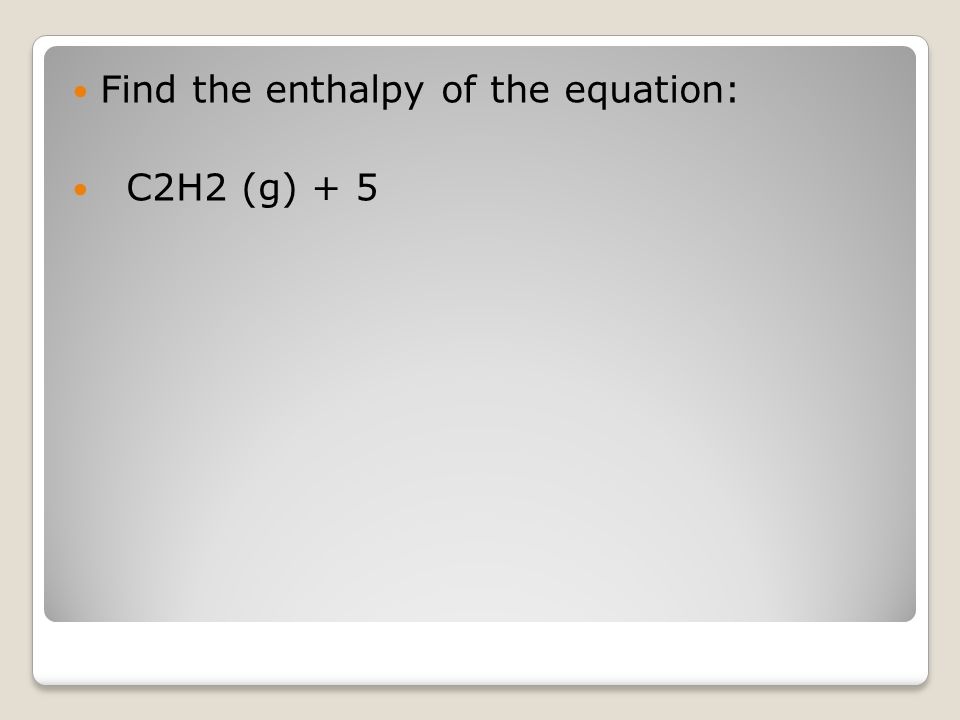 Find the enthalpy of the equation: