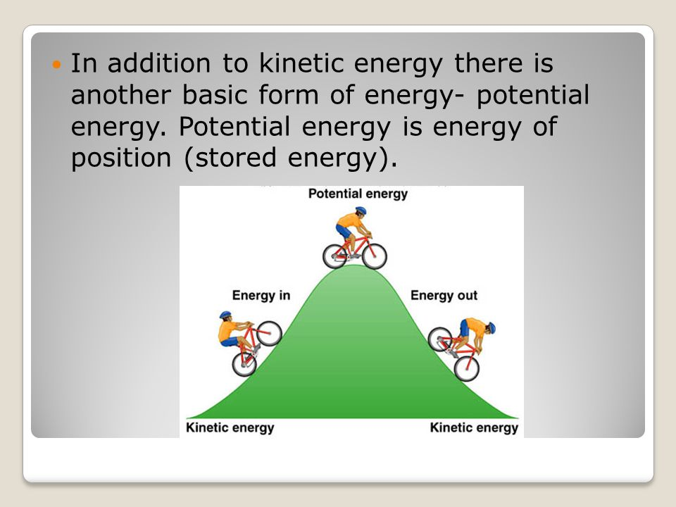 In addition to kinetic energy there is another basic form of energy- potential energy.