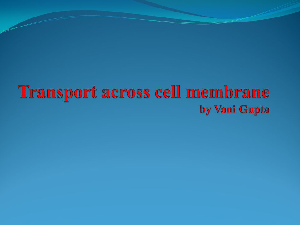 Transport across cell membrane by Vani Gupta