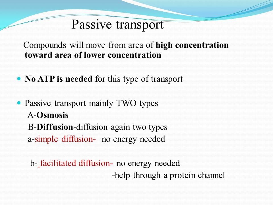 Passive transport Compounds will move from area of high concentration toward area of lower concentration.