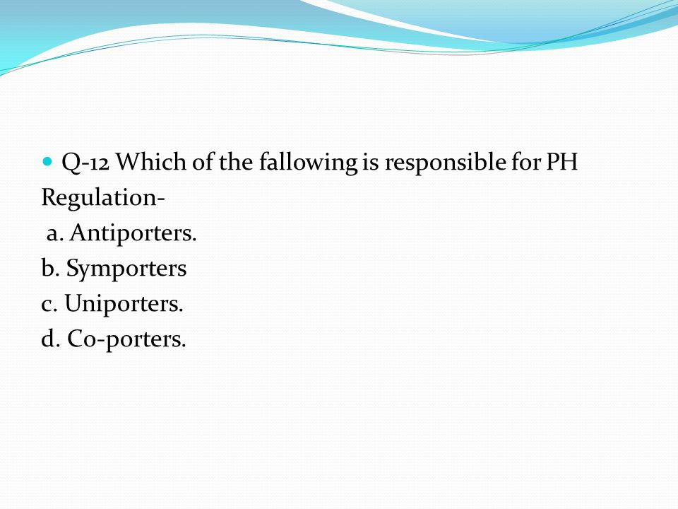 Q-12 Which of the fallowing is responsible for PH Regulation-