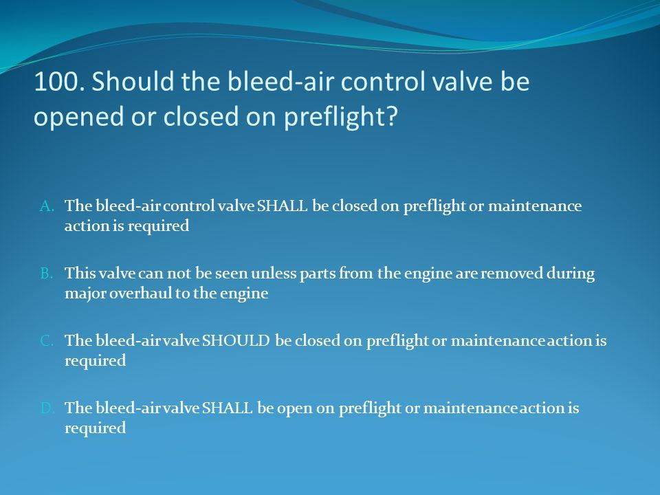 100. Should the bleed-air control valve be opened or closed on preflight