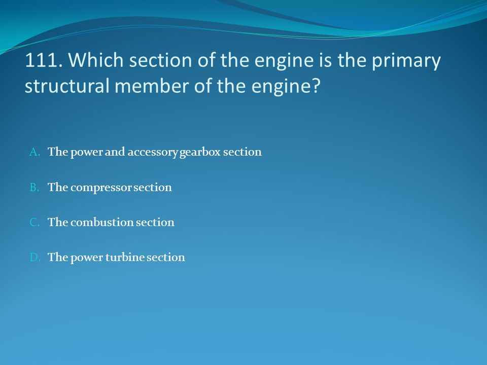 111. Which section of the engine is the primary structural member of the engine
