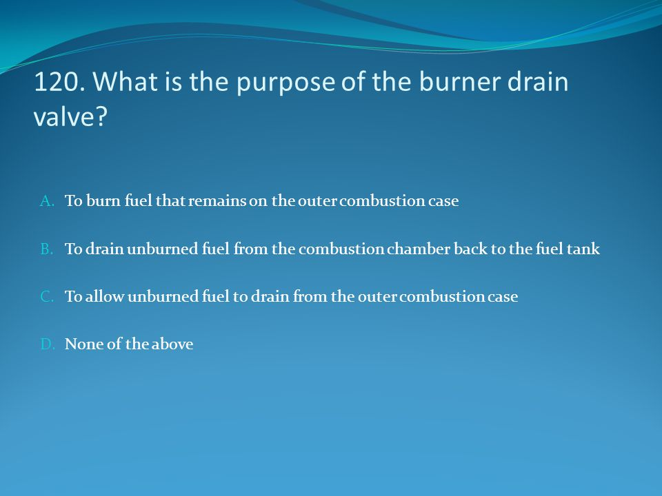 120. What is the purpose of the burner drain valve