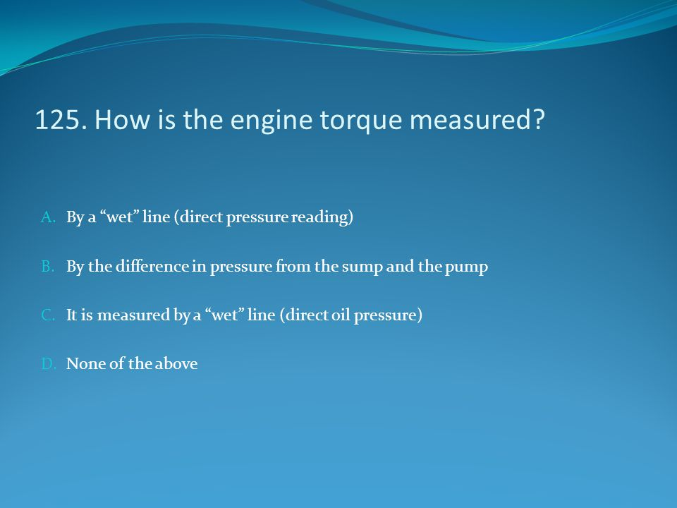125. How is the engine torque measured