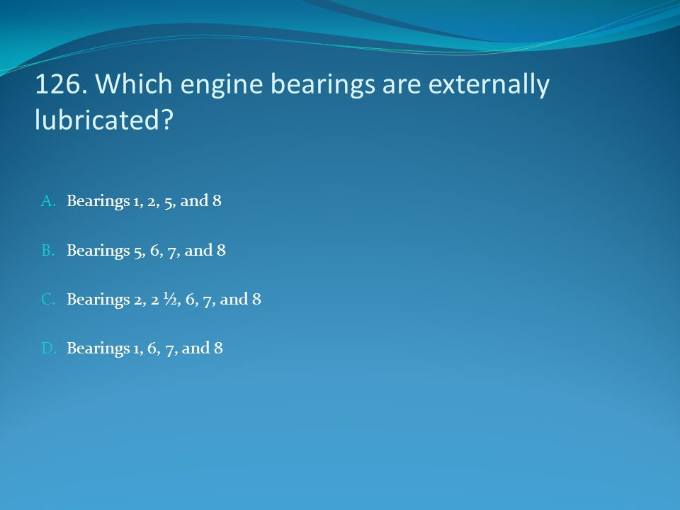 126. Which engine bearings are externally lubricated