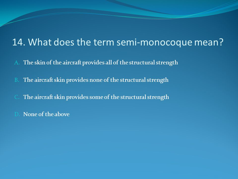 14. What does the term semi-monocoque mean