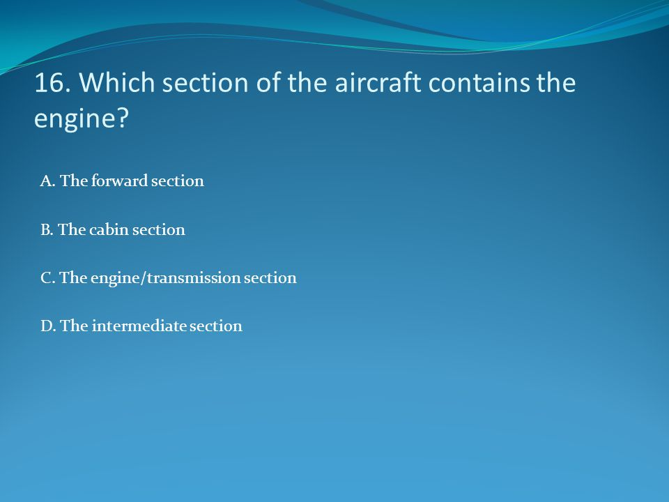16. Which section of the aircraft contains the engine
