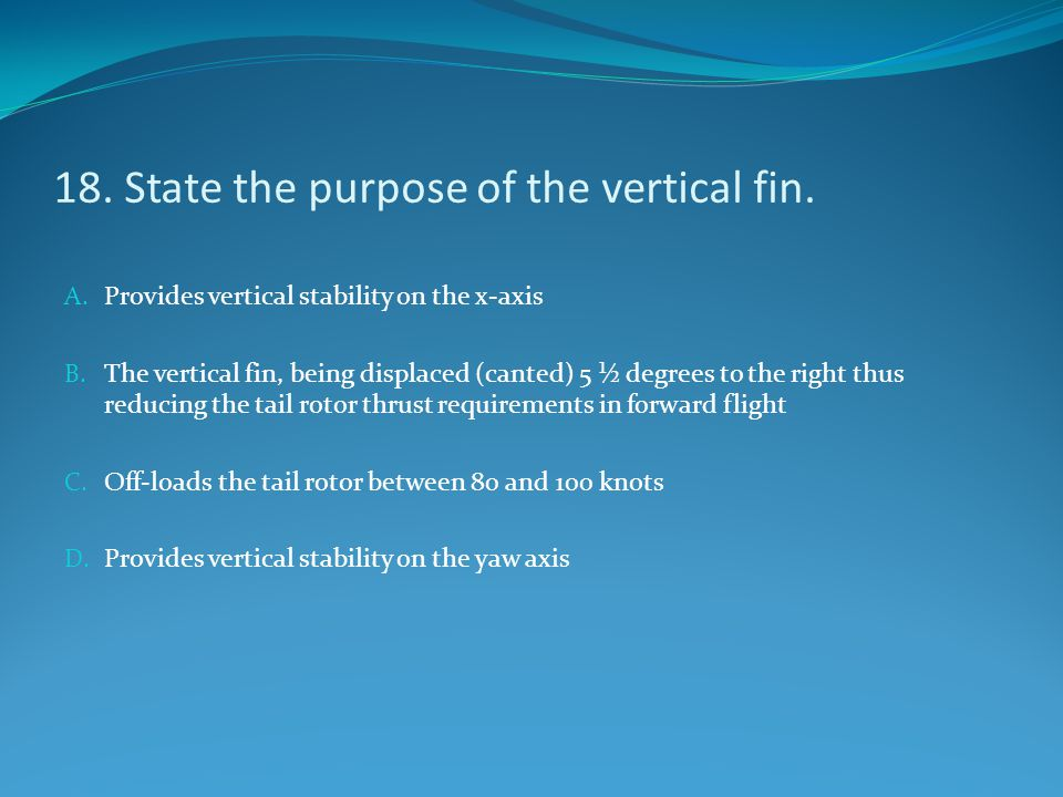 18. State the purpose of the vertical fin.