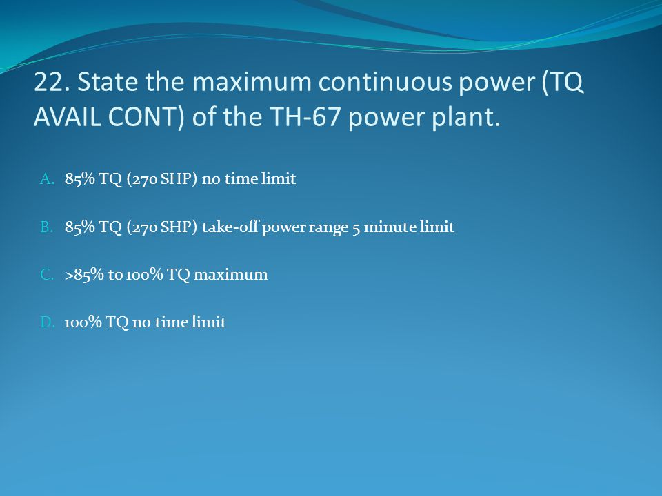 22. State the maximum continuous power (TQ AVAIL CONT) of the TH-67 power plant.