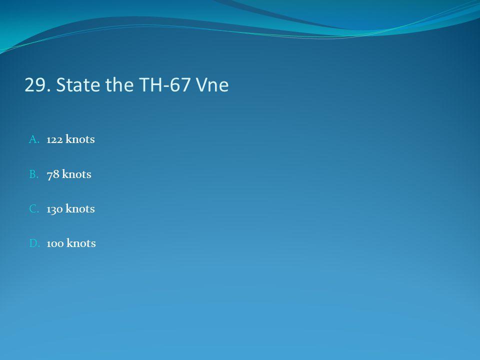 29. State the TH-67 Vne 122 knots 78 knots 130 knots 100 knots