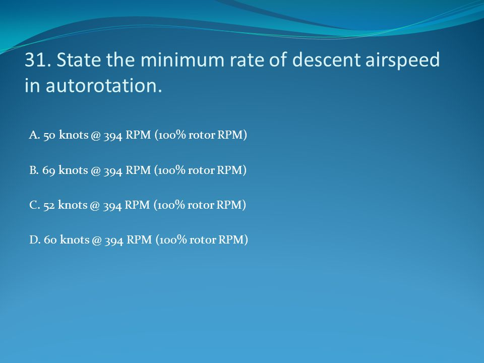31. State the minimum rate of descent airspeed in autorotation.