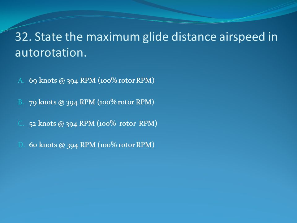 32. State the maximum glide distance airspeed in autorotation.