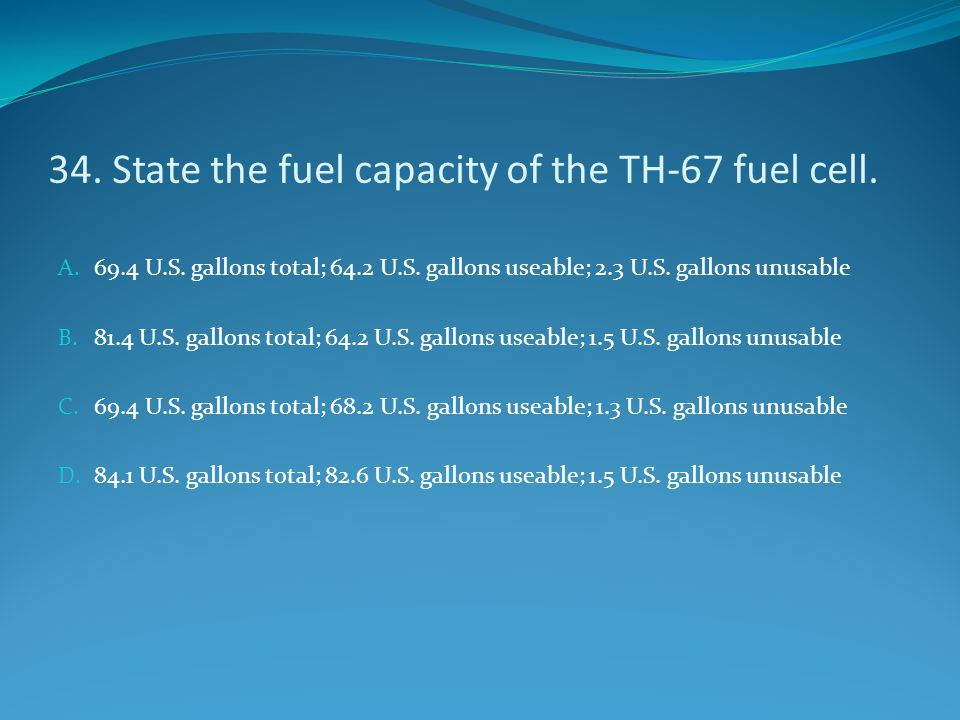 34. State the fuel capacity of the TH-67 fuel cell.