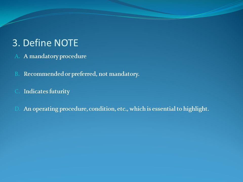 3. Define NOTE A mandatory procedure