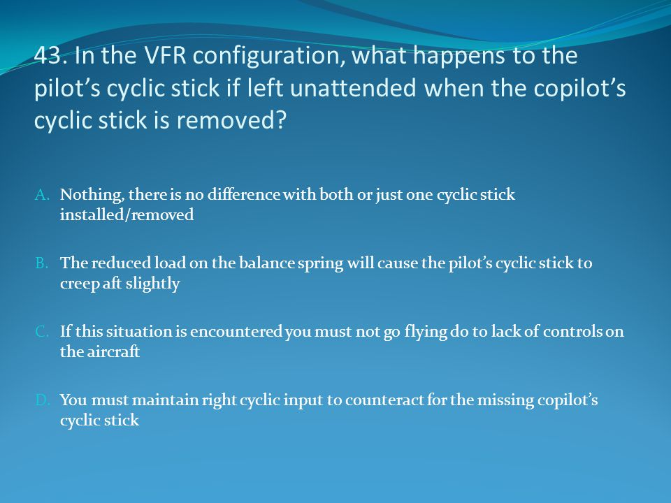 43. In the VFR configuration, what happens to the pilot's cyclic stick if left unattended when the copilot's cyclic stick is removed