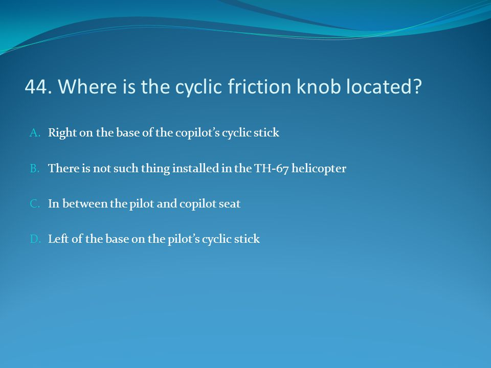 44. Where is the cyclic friction knob located
