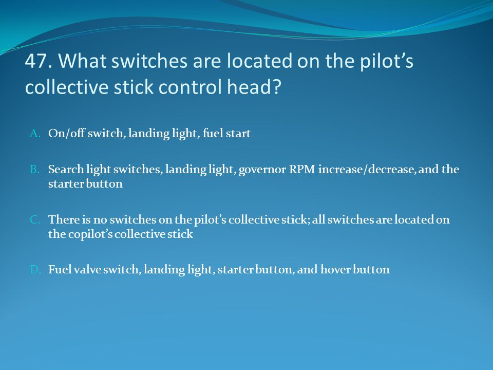 47. What switches are located on the pilot's collective stick control head