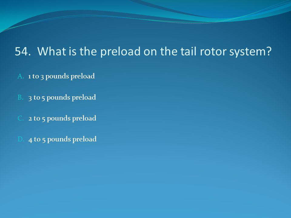54. What is the preload on the tail rotor system