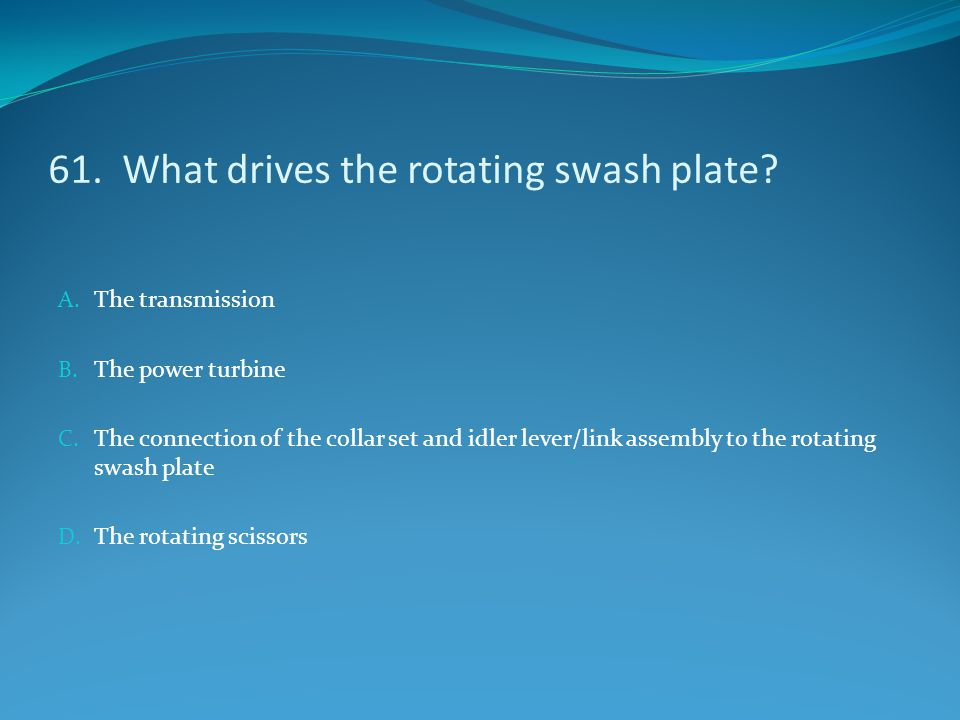 61. What drives the rotating swash plate
