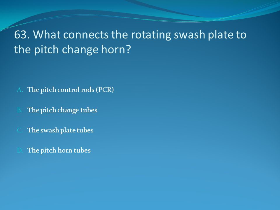 63. What connects the rotating swash plate to the pitch change horn