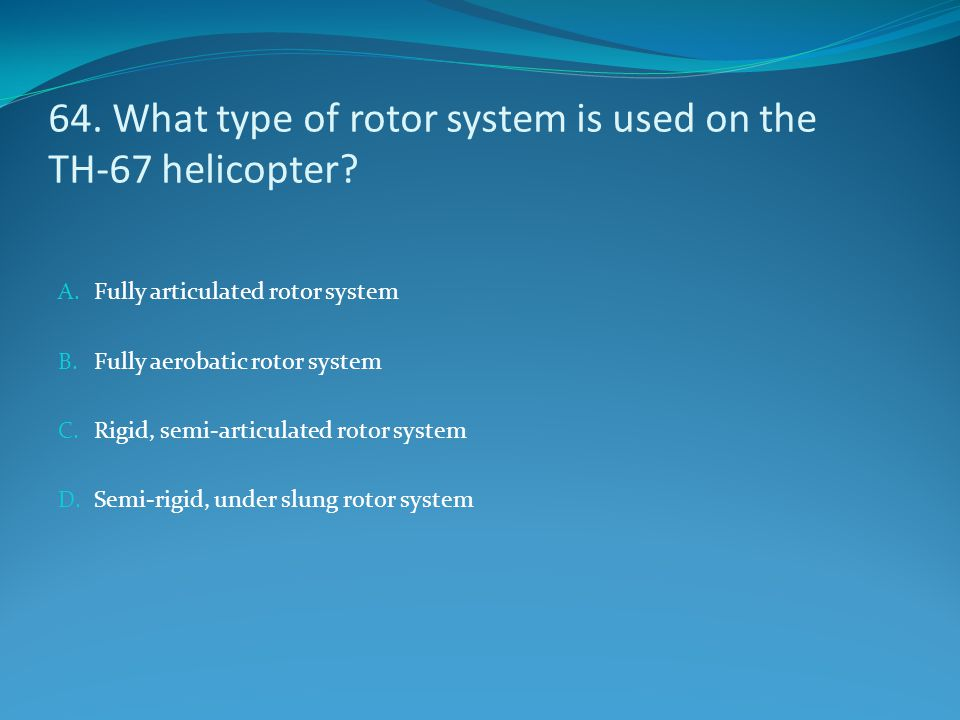 64. What type of rotor system is used on the TH-67 helicopter