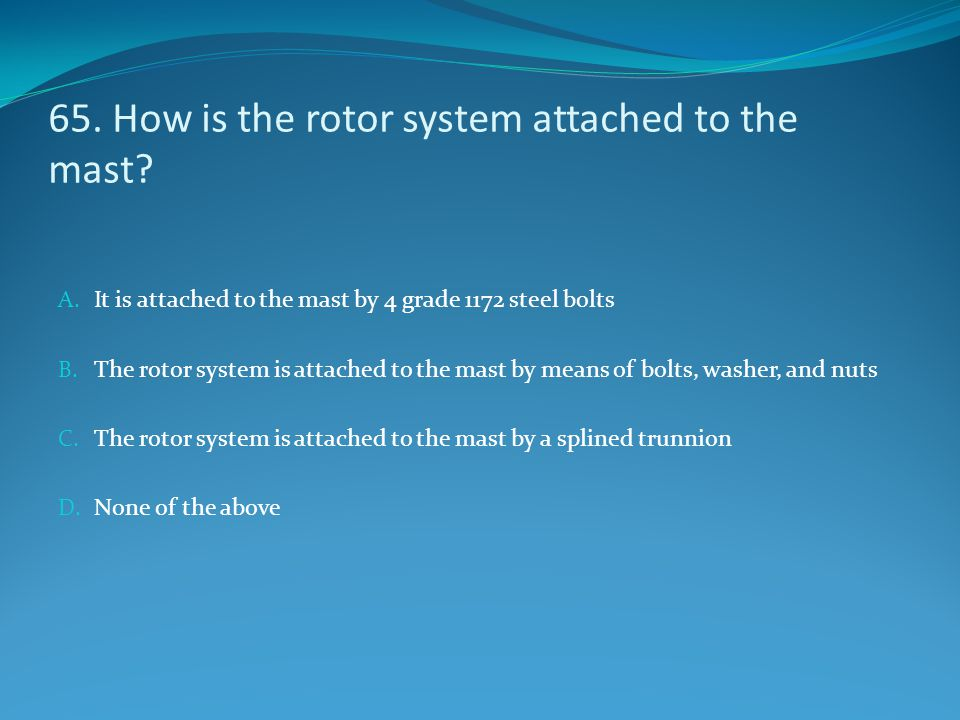 65. How is the rotor system attached to the mast