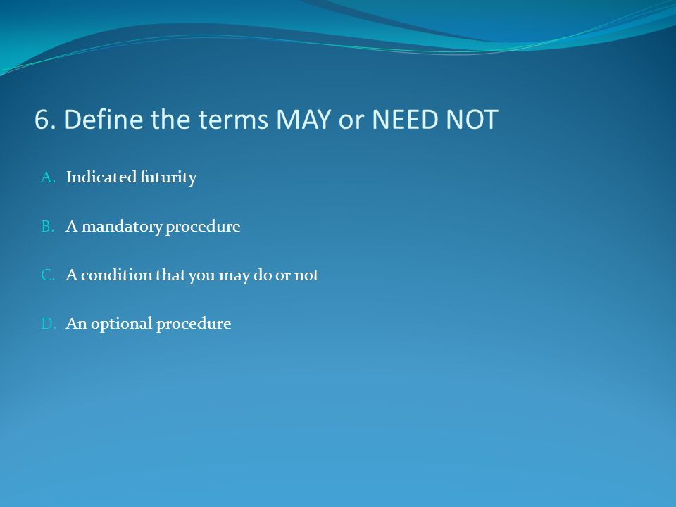 6. Define the terms MAY or NEED NOT
