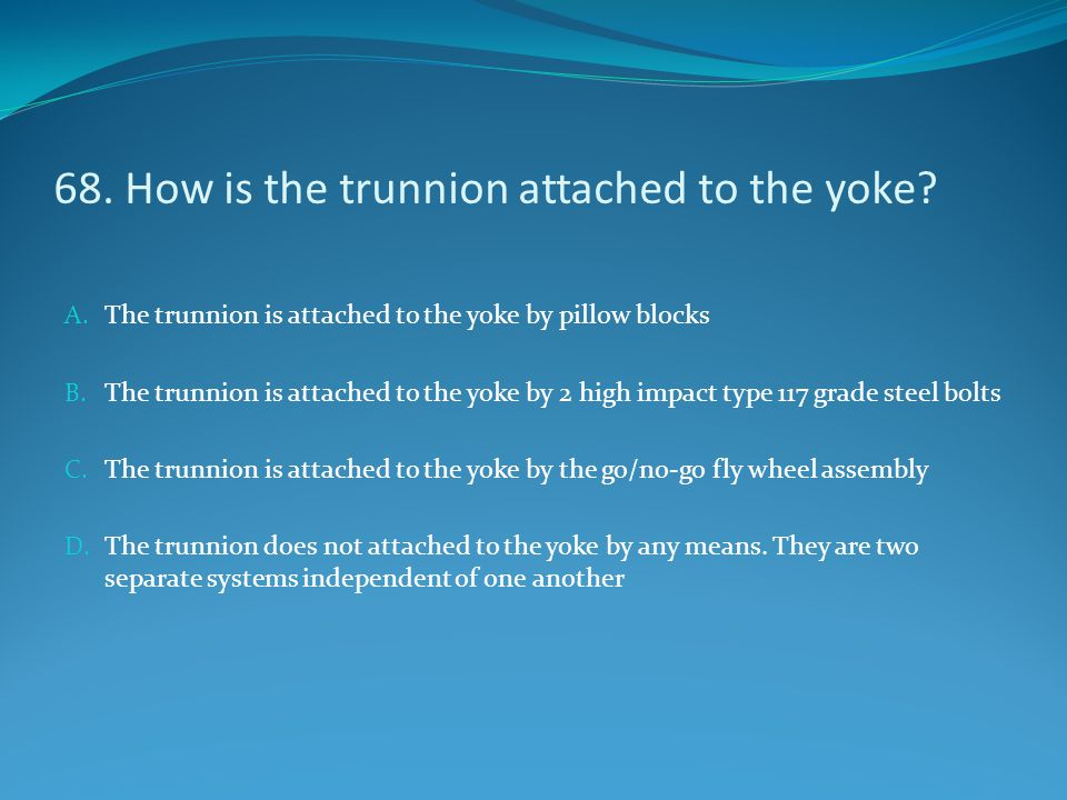 68. How is the trunnion attached to the yoke