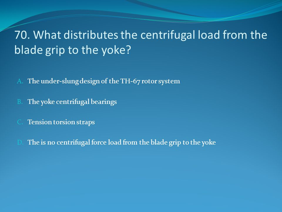70. What distributes the centrifugal load from the blade grip to the yoke