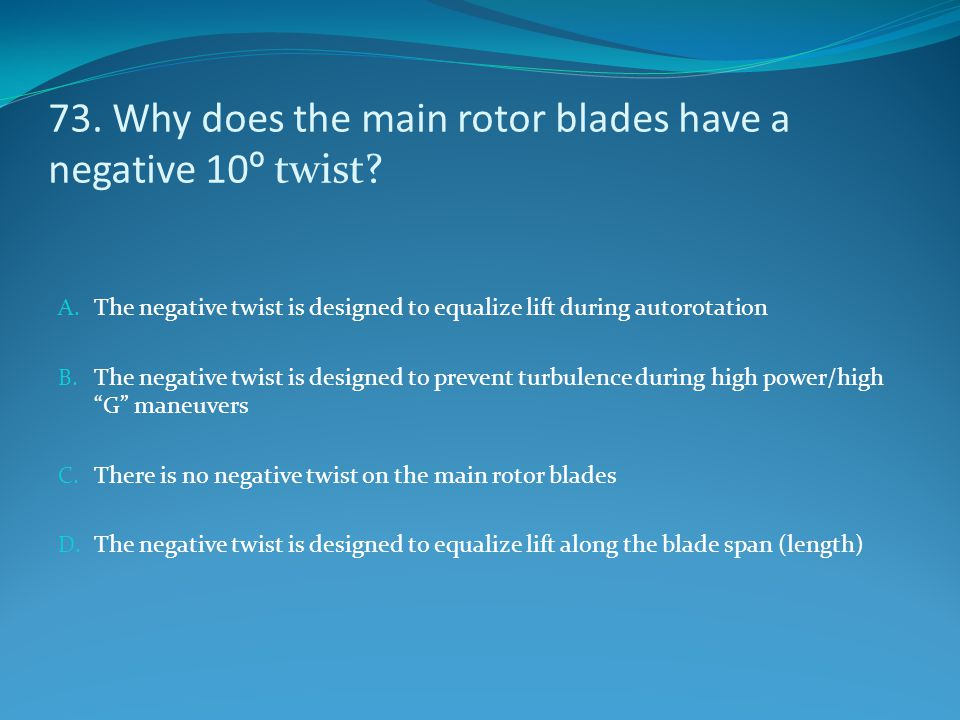 73. Why does the main rotor blades have a negative 10º twist