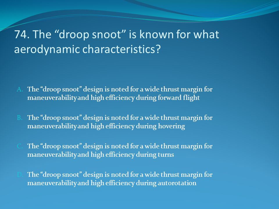 74. The droop snoot is known for what aerodynamic characteristics