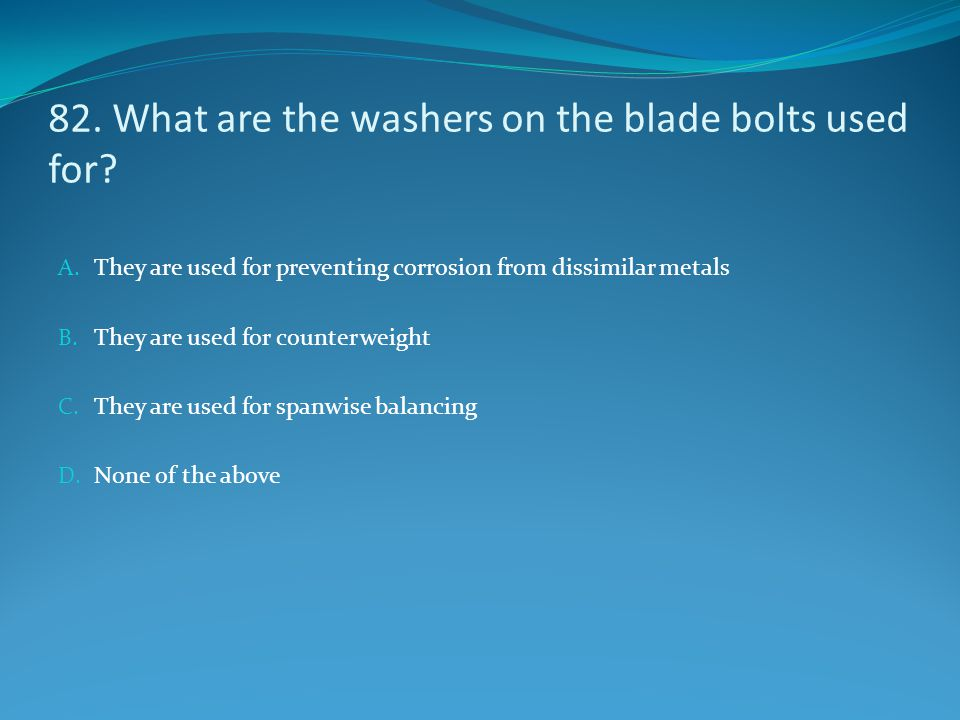 82. What are the washers on the blade bolts used for