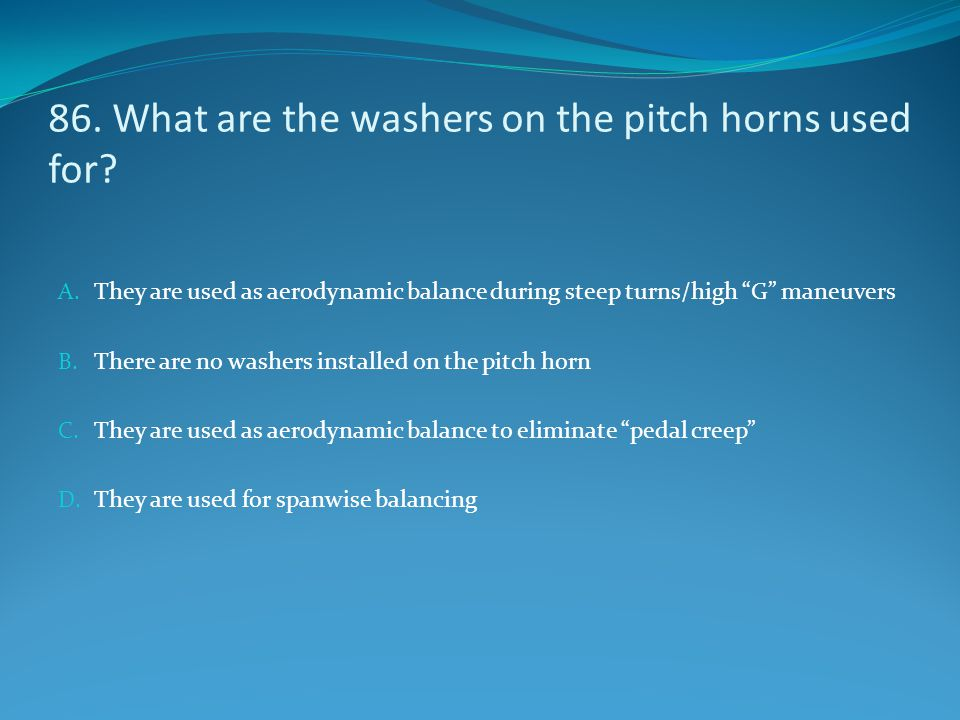 86. What are the washers on the pitch horns used for