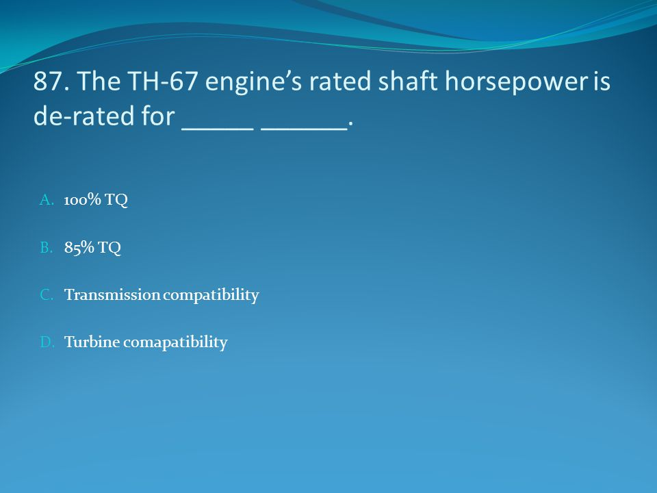 87. The TH-67 engine's rated shaft horsepower is de-rated for _____ ______.