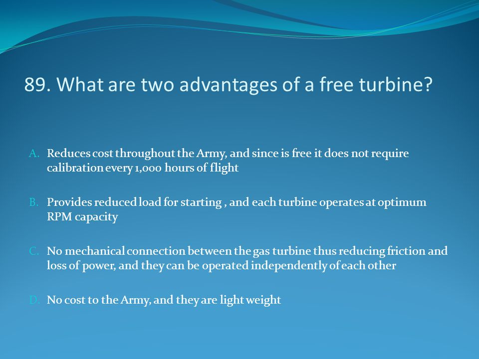 89. What are two advantages of a free turbine