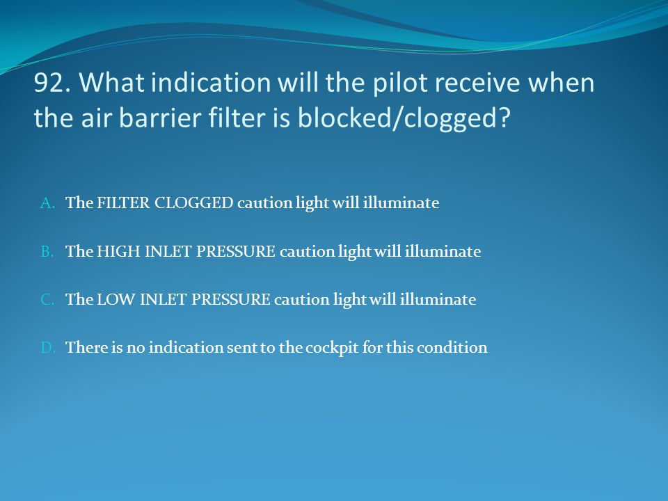 92. What indication will the pilot receive when the air barrier filter is blocked/clogged