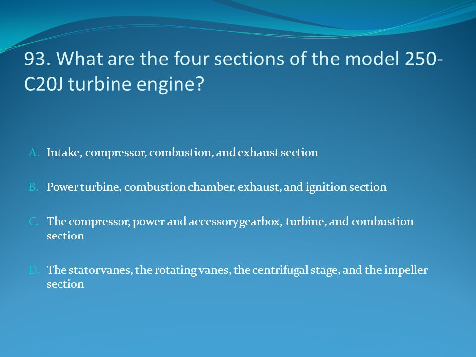 93. What are the four sections of the model 250-C20J turbine engine