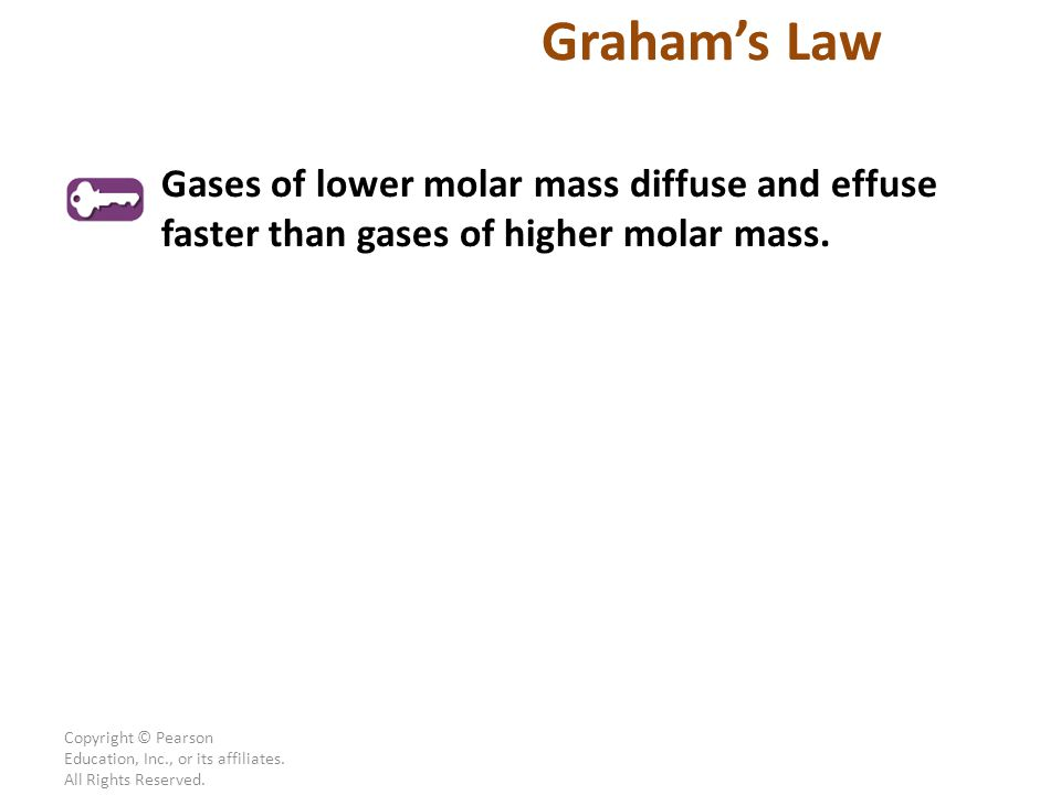 Graham's Law Gases of lower molar mass diffuse and effuse faster than gases of higher molar mass.