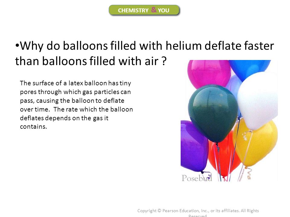 CHEMISTRY & YOU Why do balloons filled with helium deflate faster than balloons filled with air