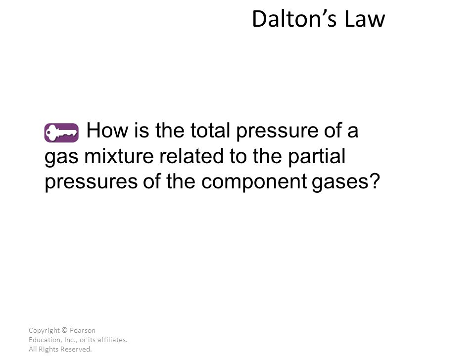 Dalton's Law How is the total pressure of a gas mixture related to the partial pressures of the component gases