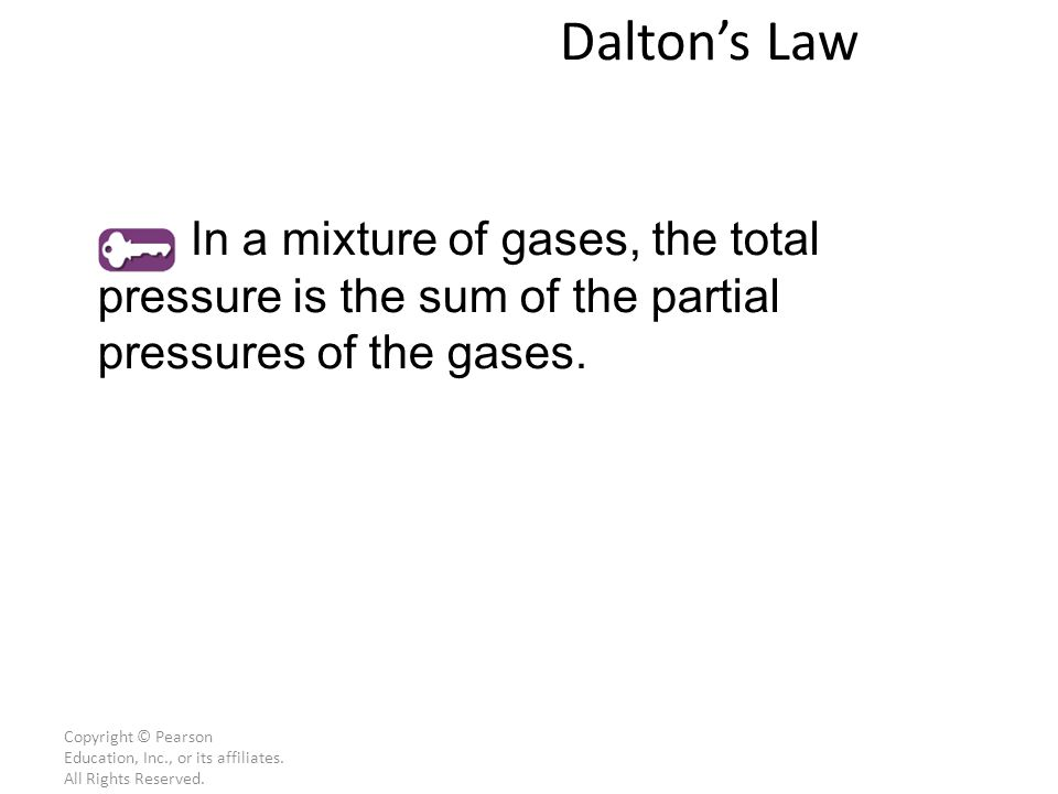 Dalton's Law In a mixture of gases, the total pressure is the sum of the partial pressures of the gases.