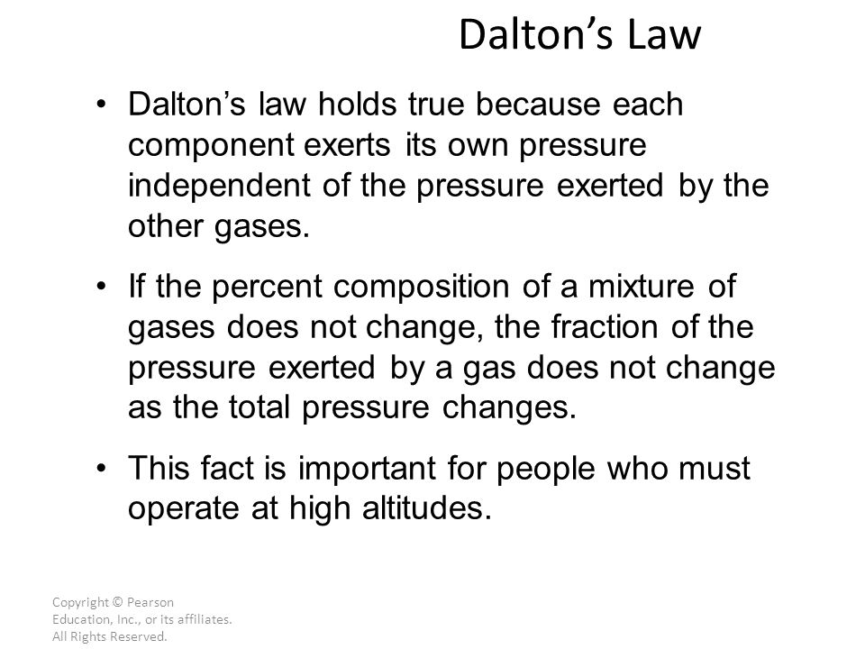 Dalton's Law Dalton's law holds true because each component exerts its own pressure independent of the pressure exerted by the other gases.