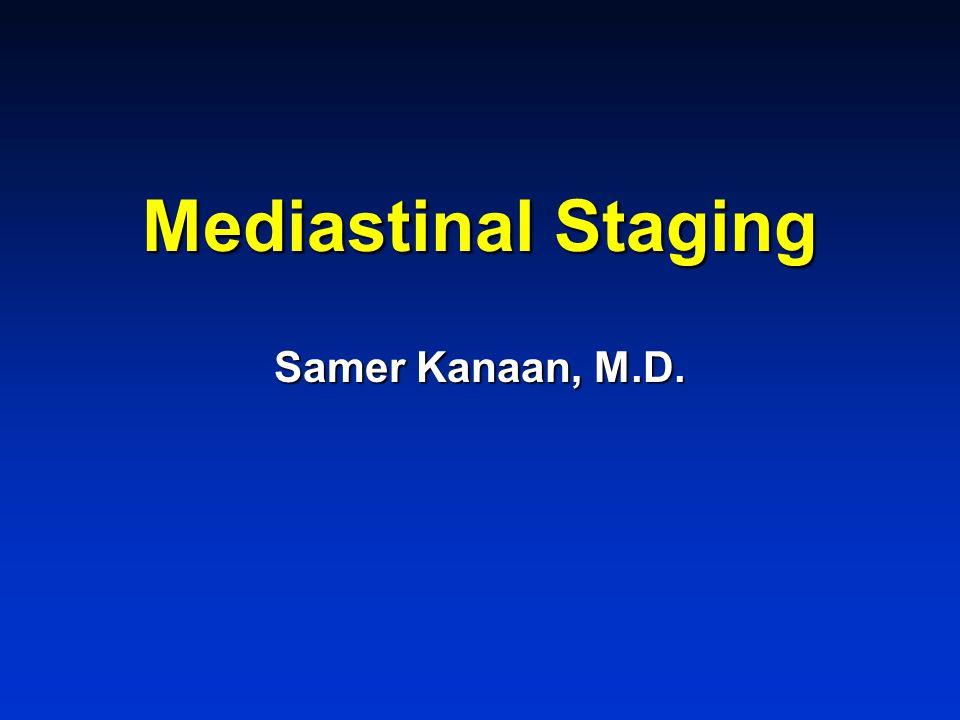 Mediastinal Staging Samer Kanaan, M.D.