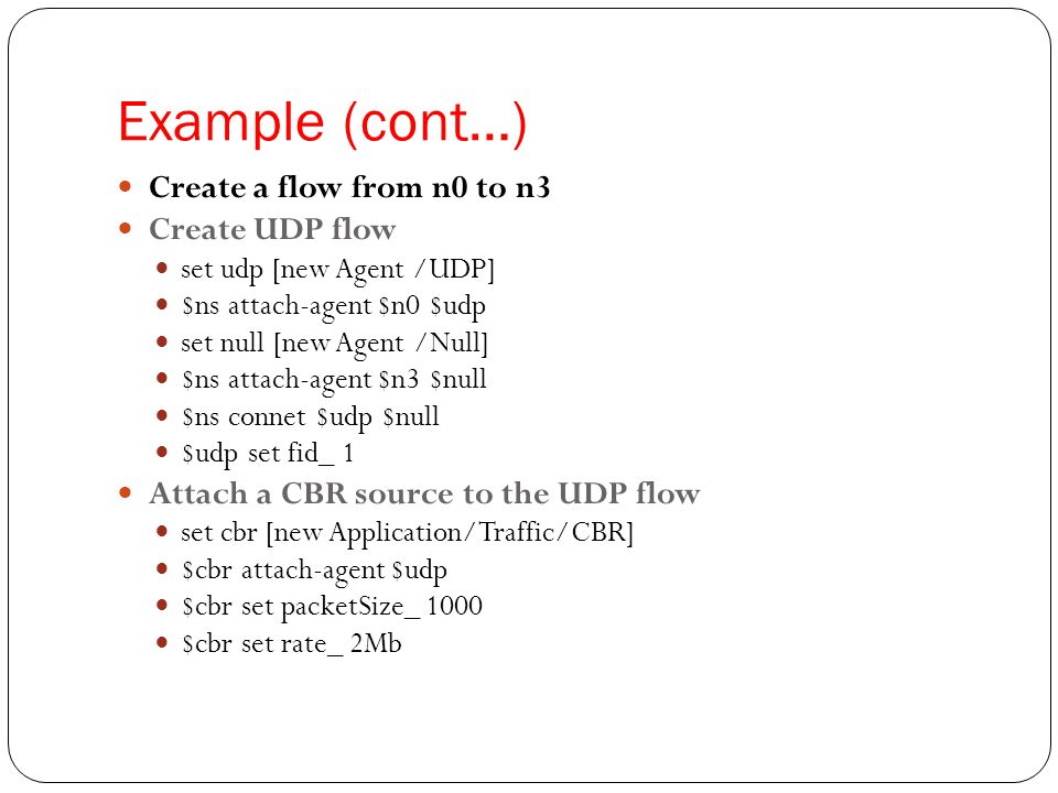 Example (cont…) Create a flow from n0 to n3 Create UDP flow